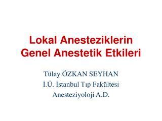 Lokal Anesteziklerin  Genel Anestetik Etkileri