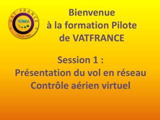 Bienvenue  à la formation Pilote   de VATFRANCE