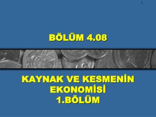 BÖLÜM 4.08 KAYNAK VE KESMENİN EKONOMİSİ 1.BÖLÜM