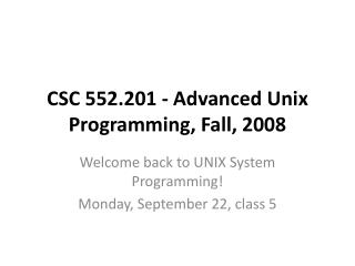 CSC 552.201 - Advanced Unix Programming, Fall, 2008