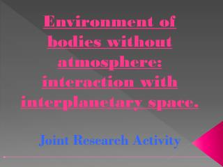 Environment of bodies without atmosphere: interaction with interplanetary space.