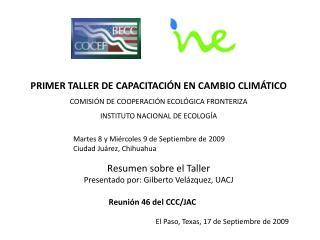 PRIMER TALLER DE CAPACITACIÓN EN CAMBIO CLIMÁTICO COMISIÓN DE COOPERACIÓN ECOLÓGICA FRONTERIZA