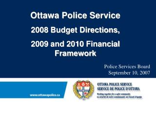 Ottawa Police Service  2008 Budget Directions,  2009 and 2010 Financial Framework
