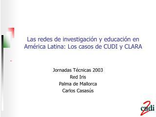 Las redes de investigaci�n y educaci�n en Am�rica Latina: Los casos de CUDI y CLARA