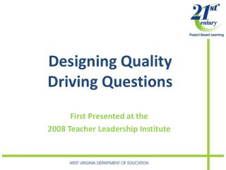 Designing Quality  Driving Questions