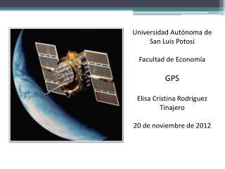 Universidad Autónoma de San Luis Potosí Facultad de Economía GPS Elisa Cristina Rodríguez Tinajero
