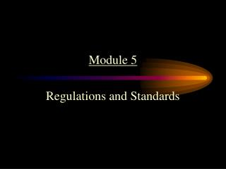 Module 5 Regulations and Standards