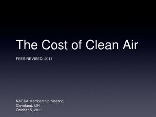 The Cost of Clean Air FEES REVISED: 2011