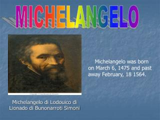 Michelangelo di Lodouico di Lionado di Bunonarroti Simoni