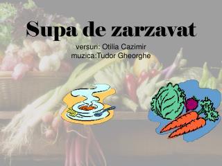 Supa de zarzavat versuri: Otilia Cazimir muzica:Tudor Gheorghe