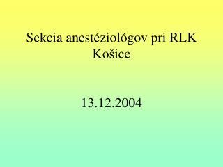 Sekcia anestéziológov pri RLK Košice    13.12.2004