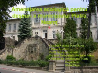 Amenajarea ecologic ă  pentru de ş euri a municipiului Piatra Neam ţ