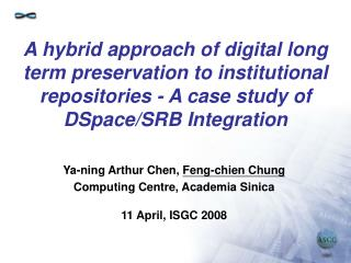 Ya-ning Arthur Chen,  Feng-chien Chung Computing Centre, Academia Sinica 11 April, ISGC 2008