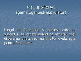 CICLUL SEXUAL ( gametogen,estral,ovulator )