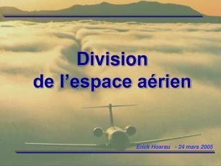 I- Généralités II- Répartition de l'espace aérien III- Aspect pratique des espaces aériens