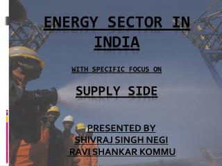 ENERGY SECTOR IN INDIA WITH SPECIFIC FOCUS ON  Supply side