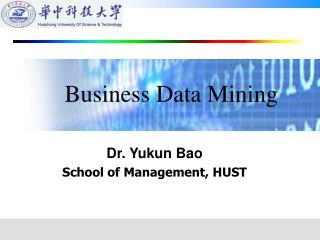 Dr. Yukun Bao School of Management, HUST