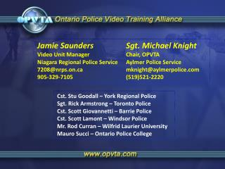 Jamie Saunders  Sgt. Michael Knight  Video Unit Manager 		Chair, OPVTA