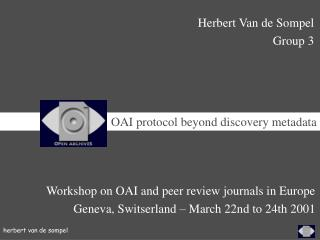 Workshop on OAI and peer review journals in Europe  Geneva, Switserland – March 22nd to 24th  2001