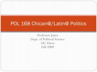 POL 168 Chican@/Latin@ Politics
