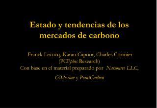 Estado y tendencias de los mercados de carbono    Franck Lecocq, Karan Capoor, Charles Cormier PCFplus Research Con base