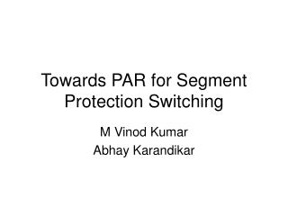 Towards PAR for Segment Protection Switching