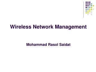 Wireless Network Management  Mohammad Rasol Saidat