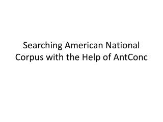 Searching American National Corpus with the Help of AntConc