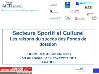 Secteurs Sportif et Culturel Les raisons du succ s des Fonds de dotation   FORUM DES ASSOCIATIONS Fort de France, le 17