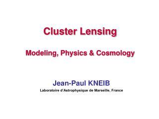 Cluster Lensing Modeling, Physics & Cosmology