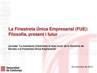 La Finestreta Única Empresarial (FUE): Filosofia, present i futur