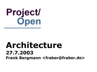 Architecture 27.7.2003 Frank Bergmann <fraber@fraber.de>