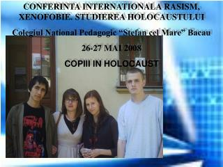 CONFERINTA INTERNATIONALA RASISM, XENOFOBIE. STUDIEREA HOLOCAUSTULUI