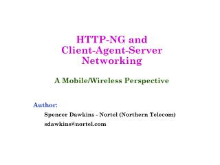 HTTP-NG and Client-Agent-Server Networking A Mobile/Wireless Perspective