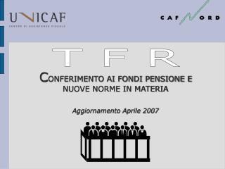 CONFERIMENTO AI FONDI PENSIONE E NUOVE NORME IN MATERIA  Aggiornamento Aprile 2007