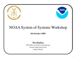 NOAA System of Systems Workshop 06-October-2009 Tim Hopkins NWS Office of Science and Technology