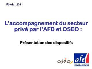 L accompagnement du secteur priv  par l AFD et OSEO :  Pr sentation des dispositifs