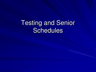 Testing and Senior Schedules