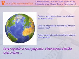 A ONU decretou o ano de 2008 como o Ano Internacional do Planeta Terra ... Por que será ?