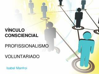 VÍNCULO CONSCIENCIAL PROFISSIONALISMO   VOLUNTARIADO