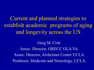 Greg M. Cole Assoc. Director, GRECC GLA VA Assoc. Director, Alzheimer Center UCLA