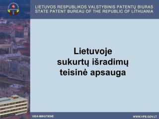Lietuvoje sukurtų išradimų teisinė apsauga