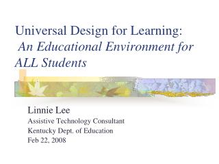 Universal Design  for Learning: An Educational Environment for ALL Students