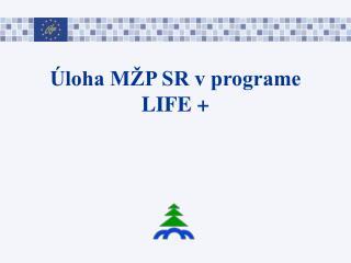 Úloha MŽP SR v programe LIFE +