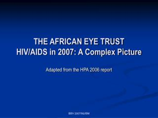THE AFRICAN EYE TRUST HIV/AIDS in 2007: A Complex Picture