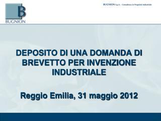 DEPOSITO DI UNA DOMANDA DI BREVETTO PER INVENZIONE INDUSTRIALE Reggio Emilia, 31 maggio 2012
