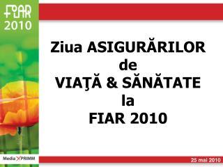 Ziua ASIGURĂRILOR de  VIAŢĂ  &  SĂNĂTATE la FIAR 20 10