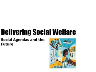Delivering Social Welfare