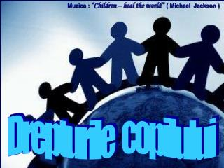 "Muzica : ""Children – heal the world""   ( Michael  Jackson )"