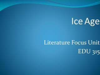 Ice Age Literature Focus Unit EDU 315